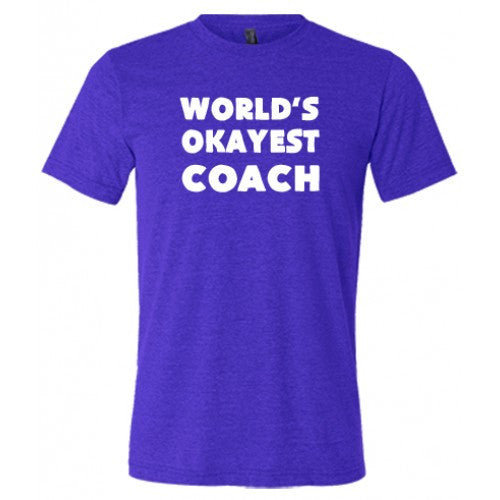 World's Okayest Coach Shirt Mens