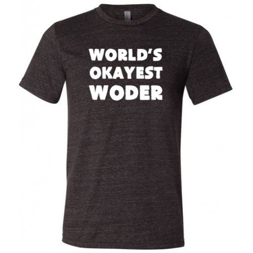 World's Okayest Woder Shirt Mens