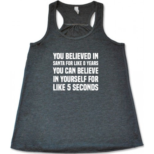 You Believed In Santa For Like 8 Years You Can Believe In Yourself Shirt