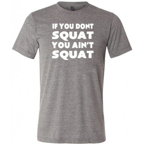 If You Don't Squat You Ain't Squat Shirt Mens
