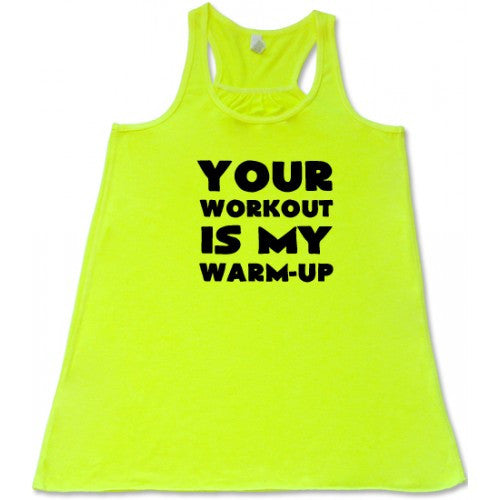 Your Workout Is My Warm-Up Shirt