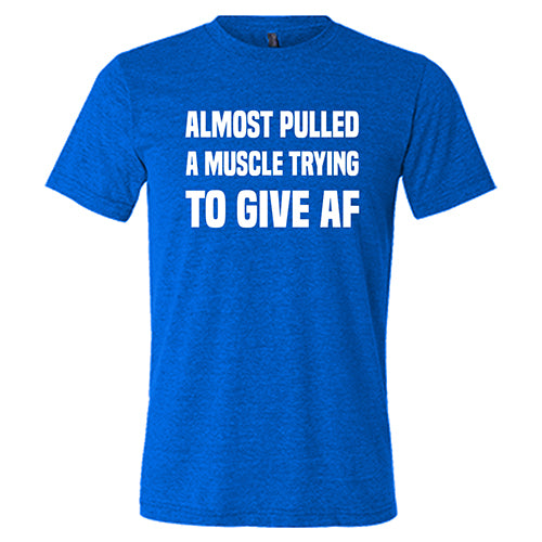 Almost Pulled A Muscle Trying To Give AF Shirt Mens