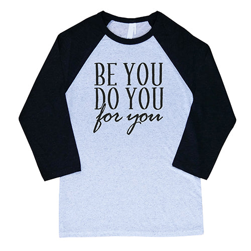 Be You Do You For You Baseball Tee Unisex Shirt