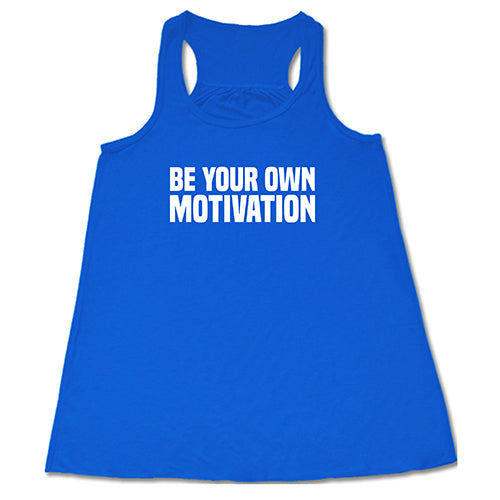 Be Your Own Motivation Shirt