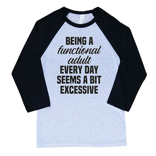 Being A Functional Adult Every Day Seems A Bit Excessive Baseball Tee Unisex Shirt