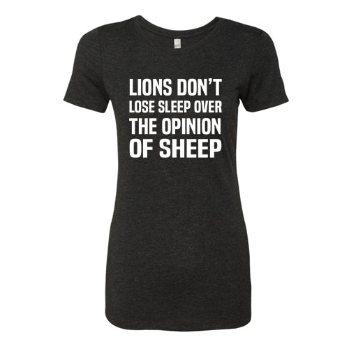 Lions Don't Lose Sleep Over The Opinion Of Sheep Shirt