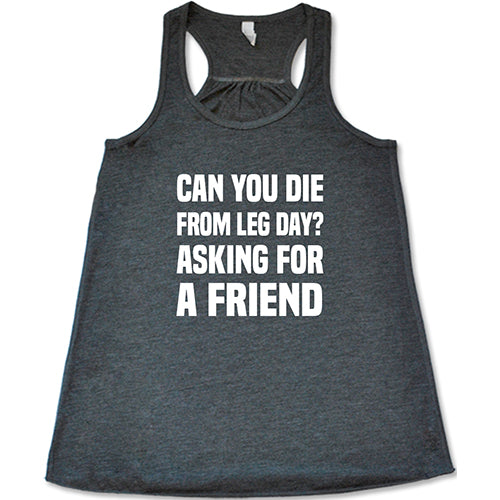 Can You Die From Leg Day? Asking For A Friend Shirt