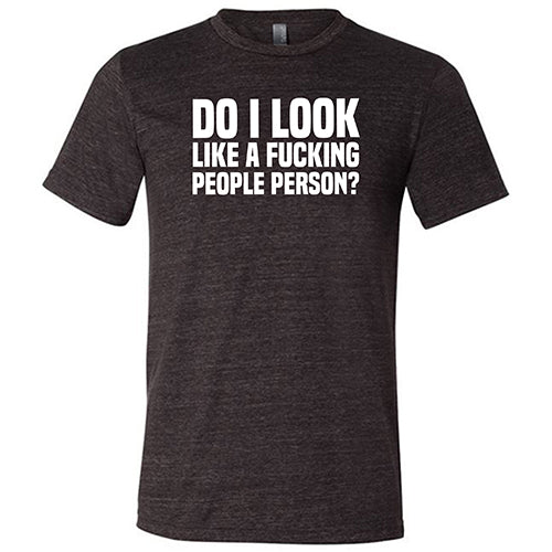 Do I Look Like A Fucking People Person Shirt Mens