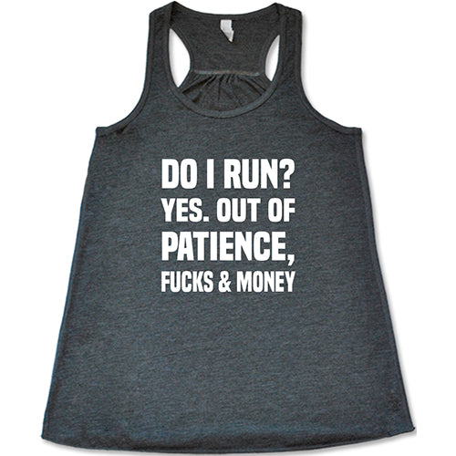 Do I Run? Yes. Out Of Patience, Fucks And Money Shirt