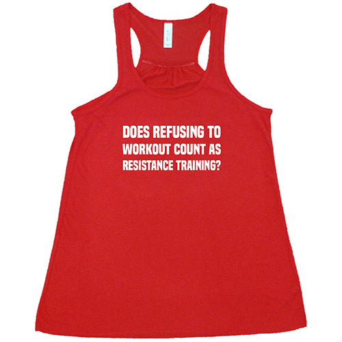 Does Refusing To Workout Count As Resistance Training Shirt