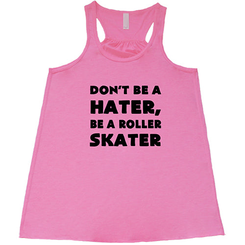 Don't Be A Hater, Be A Roller Skater Shirt