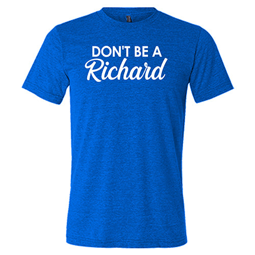 Don't Be A Richard Shirt Mens
