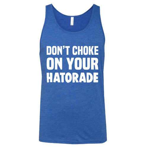 Don't Choke On Your Hatorade Shirt Mens