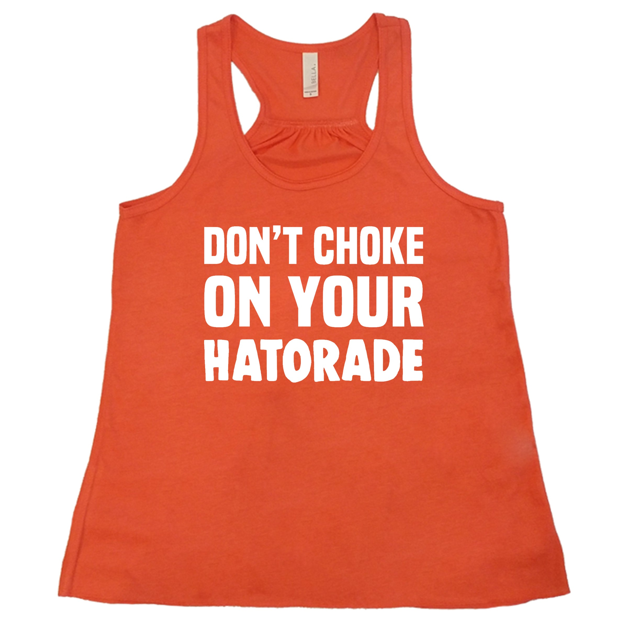 Don't Choke On Your Hatorade Shirt