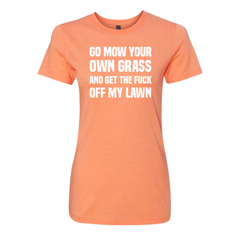 Go Mow Your Own Grass And Get The Fuck Off My Lawn Shirt