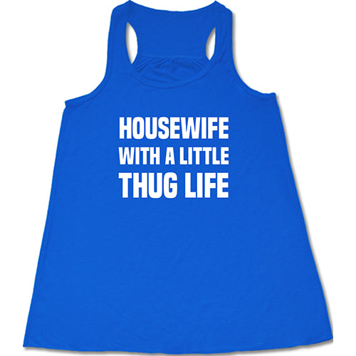 Housewife With A Little Thug Life Shirt