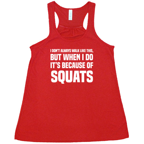 I Don't Always Walk Like This But When I Do It's Because Of Squats Shirt