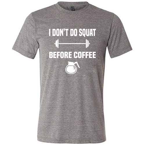 I Don't Do Squat Before Coffee Shirt Mens