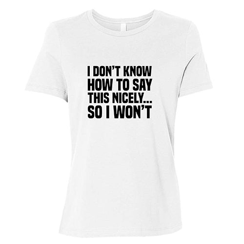I Don't Know How To Say This Nicely So I Won't Shirt
