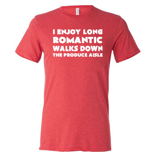 I Enjoy Long Romantic Walks Down The Produce Aisle Shirt Mens