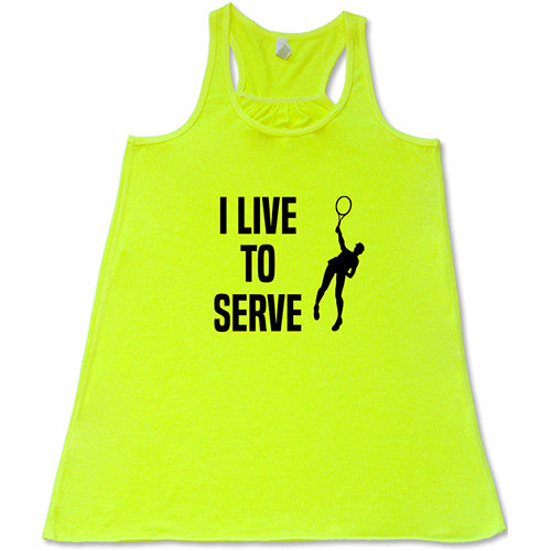 I Live To Serve Tennis Shirt