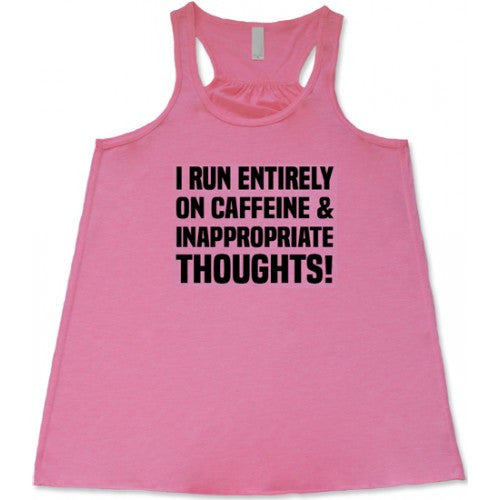 I Run Entirely On Caffeine And Inappropriate Thoughts Shirt