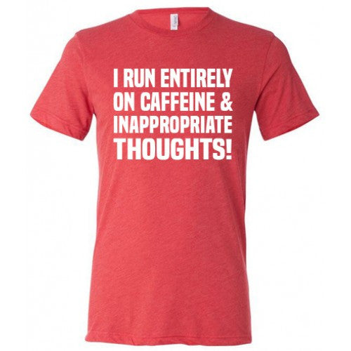 I Run Entirely On Caffeine And Inappropriate Thoughts Shirt Mens