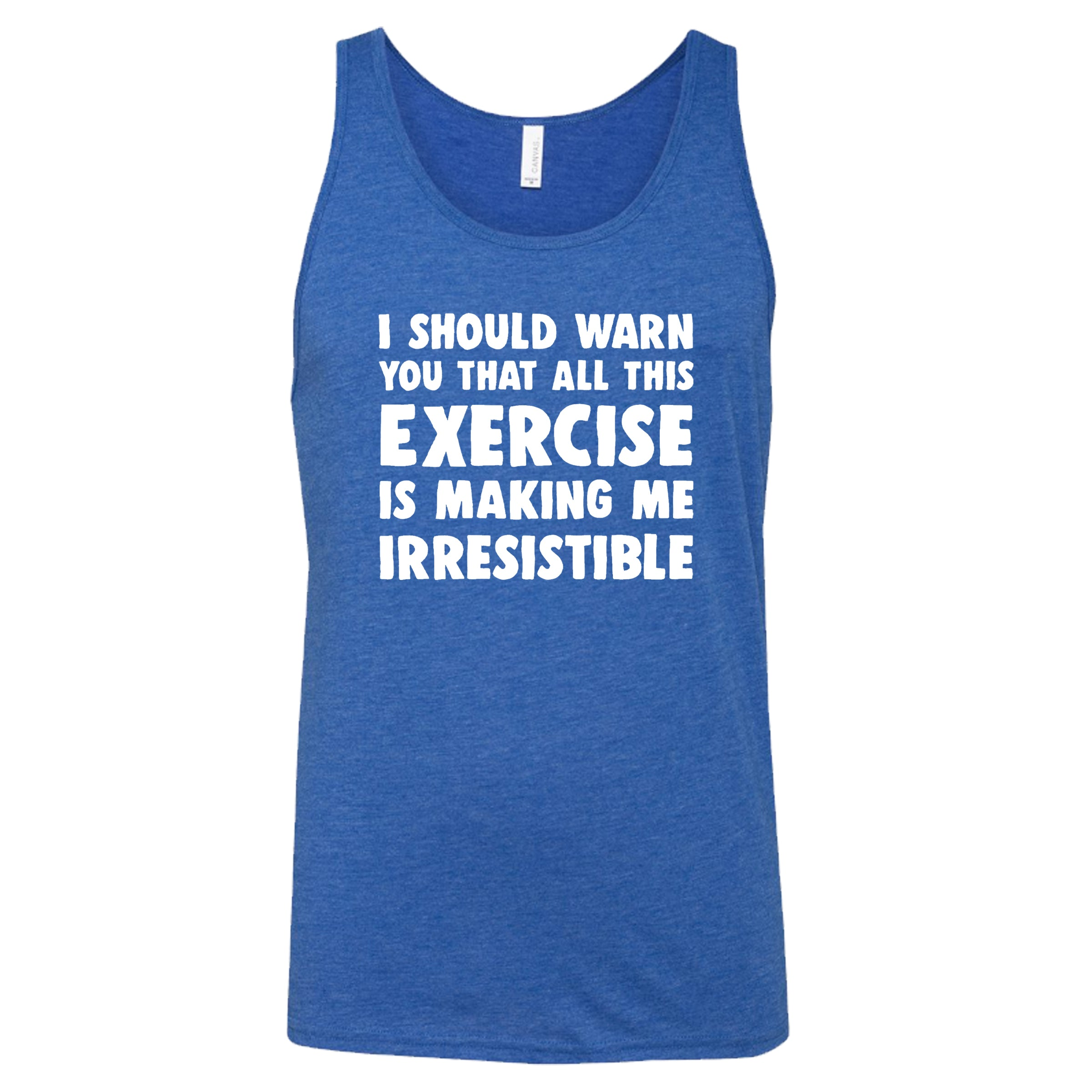 I Should Warn You All This Exercise Is Making Me Irresistible Shirt Mens