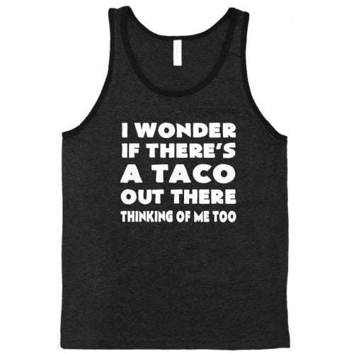 I Wonder If There's A Taco Out There Thinking Of Me Too Shirt Mens