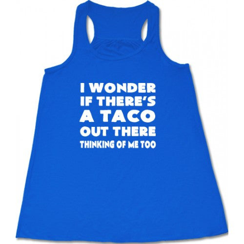 I Wonder If There's A Taco Out There Thinking Of Me Too Shirt