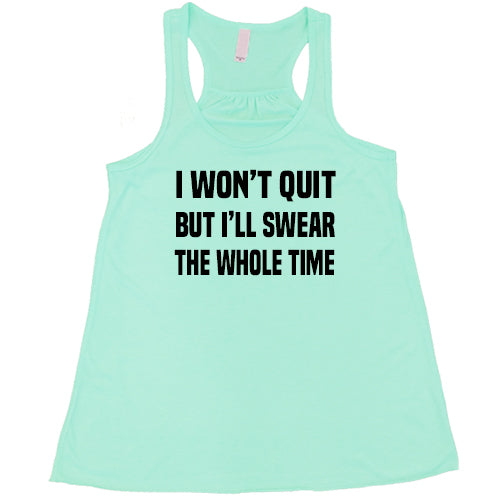 I Won't Quit But I'll Swear The Whole Time Shirt