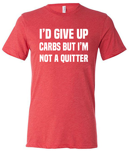I'd Give Up Carbs But I'm Not A Quitter Shirt Mens