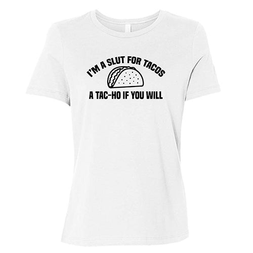 I'm A Slut For Tacos A Tac-Ho If You Will Shirt