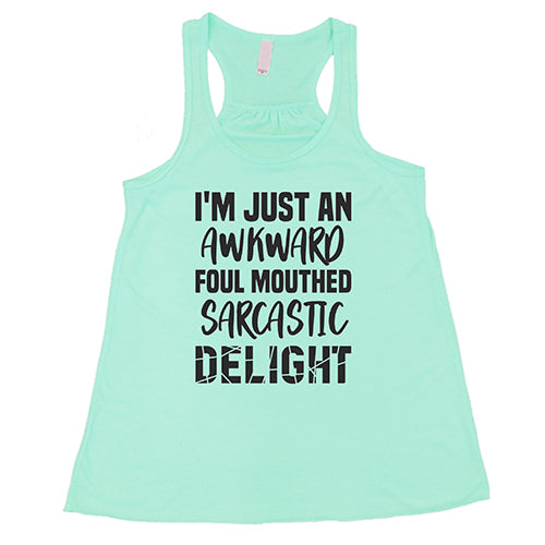 I'm Just An Awkward Foul Mouth Sarcastic Delight Shirt