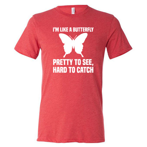 I'm Like A Butterfly Pretty To See Hard To Catch Shirt Mens