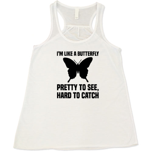 I'm Like A Butterfly Pretty To See Hard To Catch Shirt