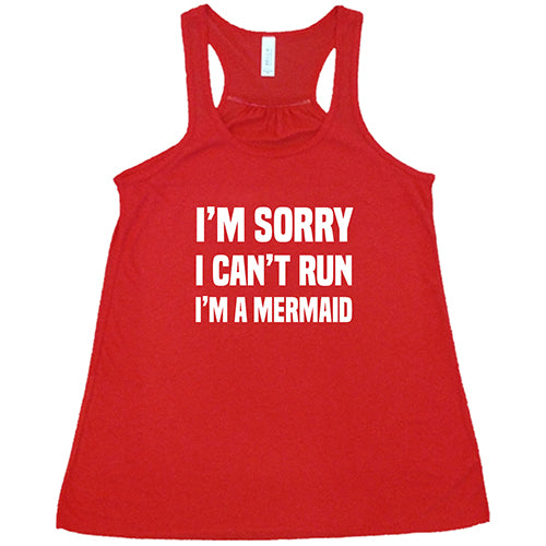 I'm Sorry I Can't Run I'm A Mermaid Shirt
