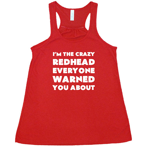 I'm The Crazy Redhead Everyone Warned You About Shirt