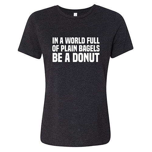 In A World of Plain Bagels Be A Donut Shirt