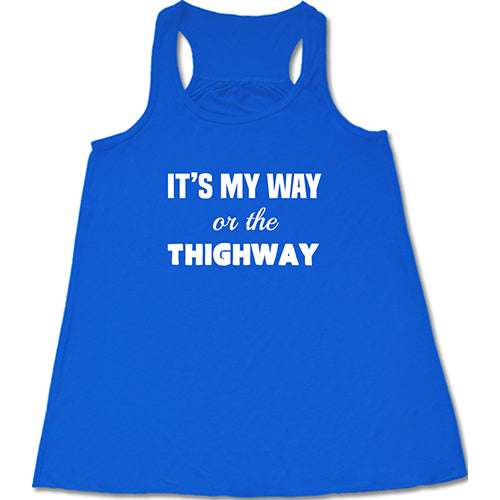 It's My Way Or The Thighway Shirt