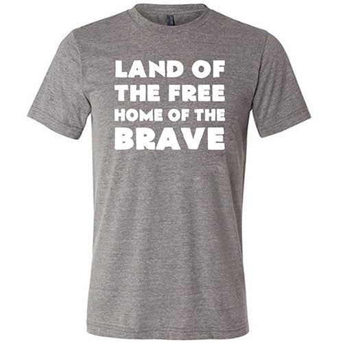 Land Of The Free Home Of The Brave Shirt Mens