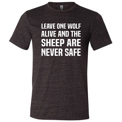 Leave One Wolf Alive And The Sheep Are Never Safe Shirt Mens