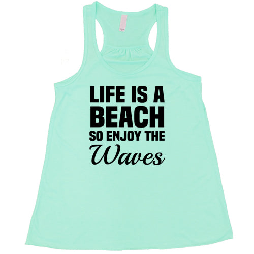 Life Is A Beach So Enjoy The Waves Shirt