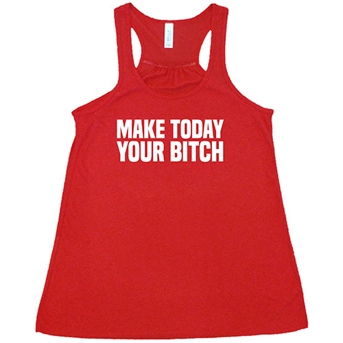 Make Today Your Bitch Shirt