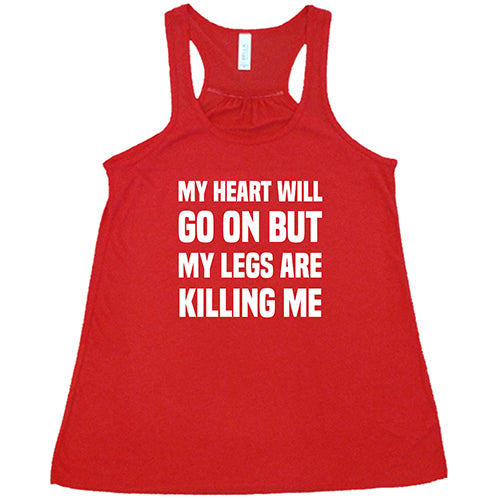 My Heart Will Go On But My Legs Are Killing Me Shirt