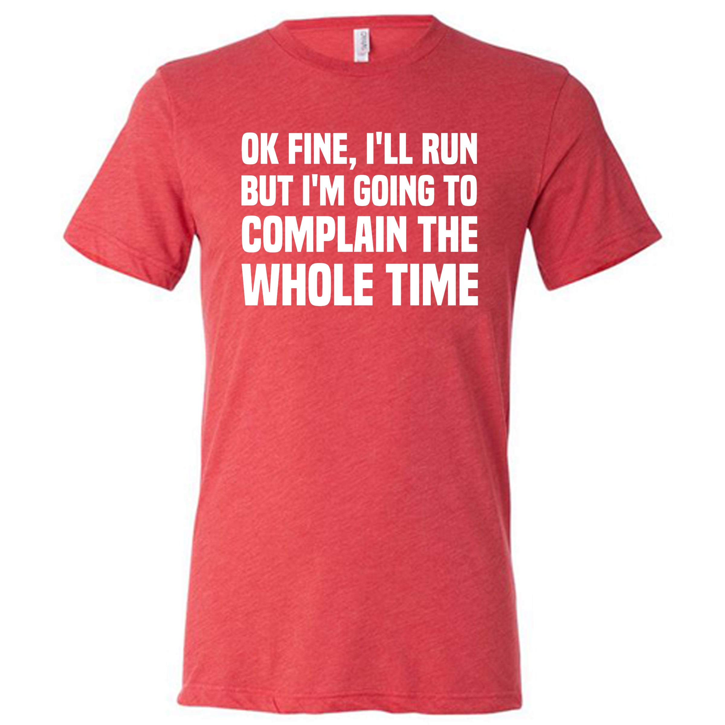 Ok Fine I'll Run But I'm Going To Complain The Whole Time Shirt Mens