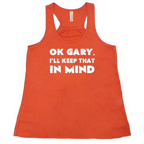 Ok Gary I'll Keep That In Mind Shirt