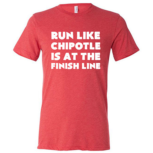 Run Like Chipotle Is At The Finish Line Shirt Mens