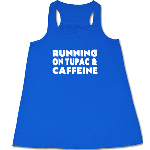 Running On Tupac And Caffeine Shirt