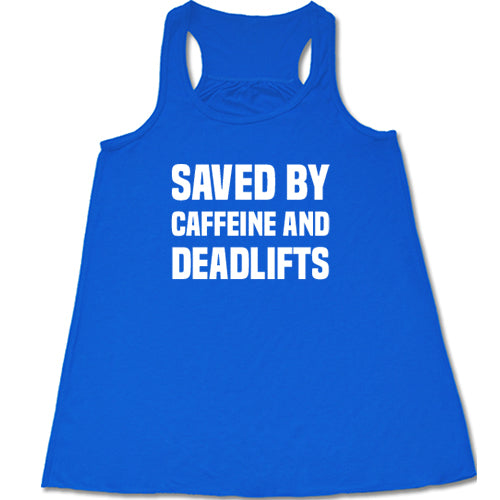Saved By Caffeine And Deadlifts Shirt